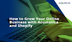 How-to-Grow-Your-Online-Business-with-Acumatica-and-Shopify