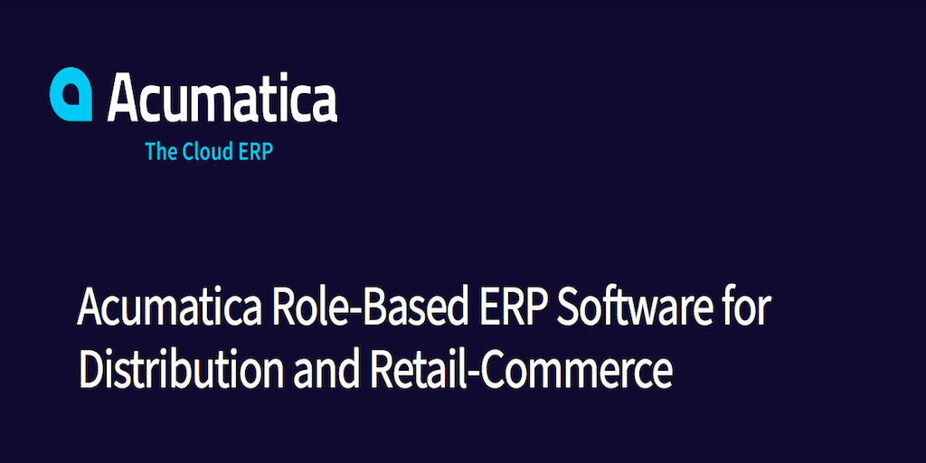 Acumatica Role-Based ERP Software for Distribution and Retail-Commerce