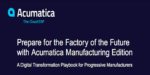 Prepare for the Factory of the Future with Acumatica